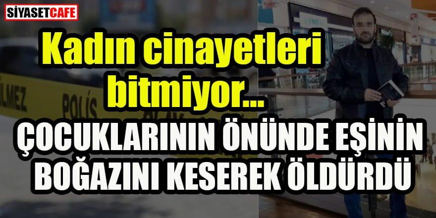 Ankara'da vahşet: Çocuklarının önünde eşinin boğazını keserek öldürdü