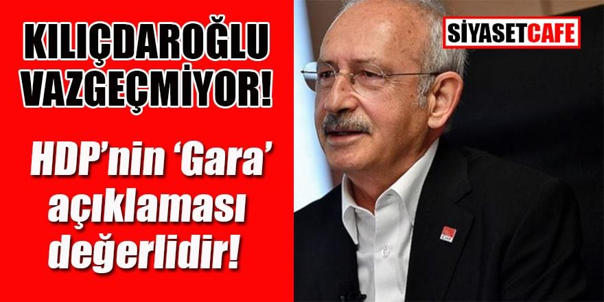 Kılıçdaroğlu HDP'nin 'Gara' açıklamasını değerli buldu!