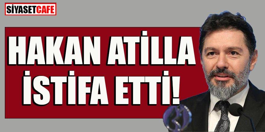 Sıcak gelişme: Hakan Atilla istifa etti