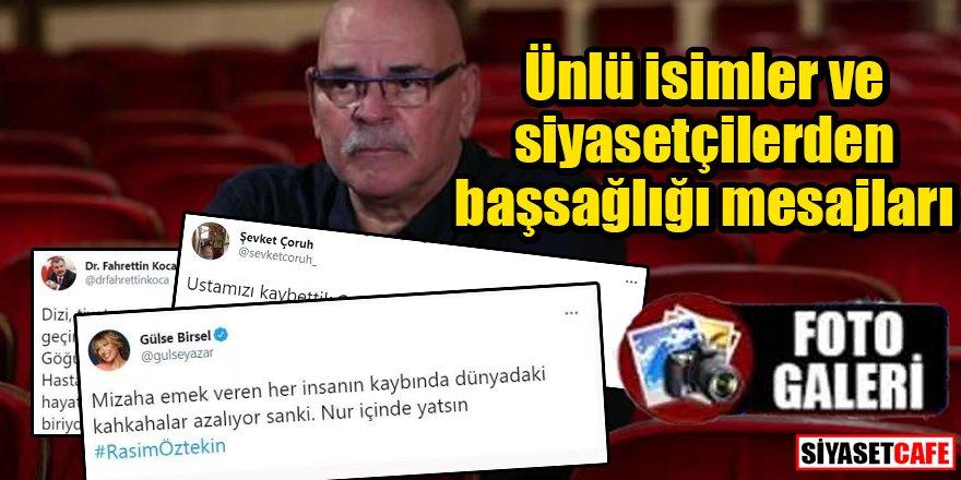 Ünlü sanatçı ve siyasetçilerden usta oyuncu Rasim Öztekin için başsağlığı mesajları