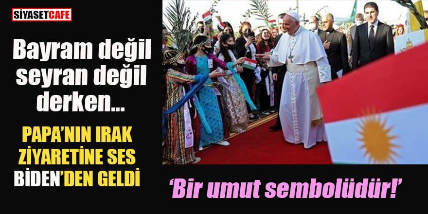 Papa'nın Irak ziyaretine ses Biden'den geldi!