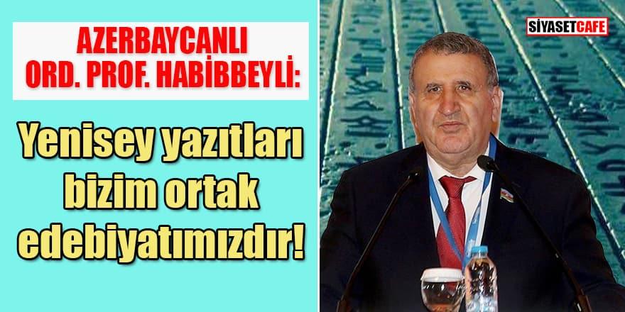 Ord. Prof. Habibbeyli: Sovyet devrinde edebiyatçılarımız halkın milli manevi ruhunu korumayı başardılar!