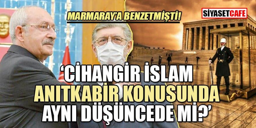 Cihangir İslam Anıtkabir konusunda aynı düşüncede mi?
