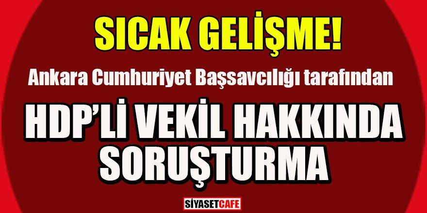 HDP'li vekil hakkında 'terör örgütü propagandası yapmak' suçundan soruşturma