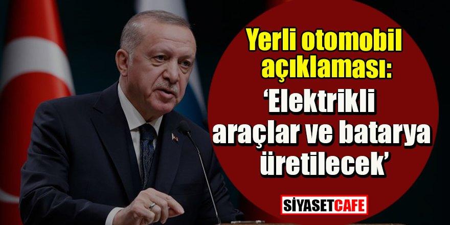 Erdoğan'dan yerli otomobil açıklaması!