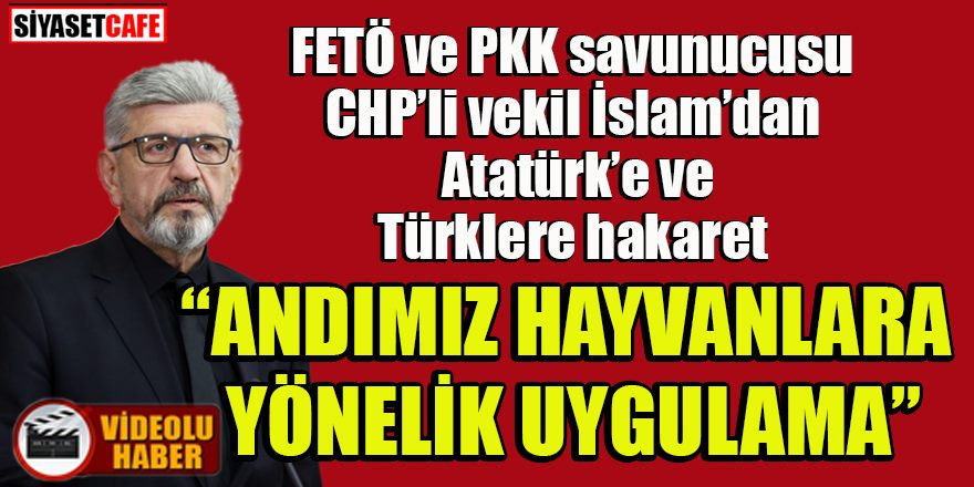 CHP'li vekil İslam'dan Atatürk'e ve Türklere hakaret: 'Andımız hayvanlara yönelik uygulama!'