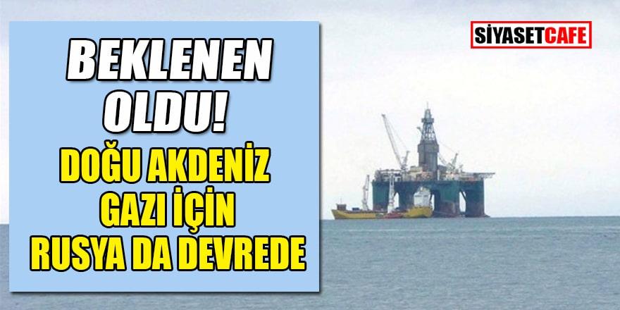 Doğu Akdeniz gazı için Rusya da devreye girdi!
