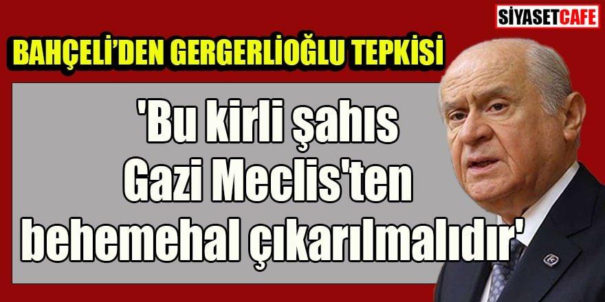 Bahçeli'den Gergerlioğlu tepkisi: 'Meclis'ten behemehal çıkarılmalıdır'