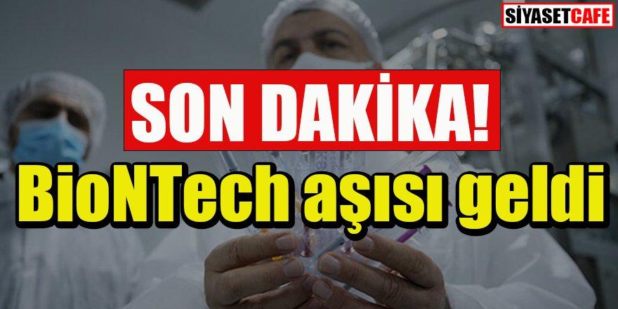 BioNTech aşısı Türkiye'ye geldi