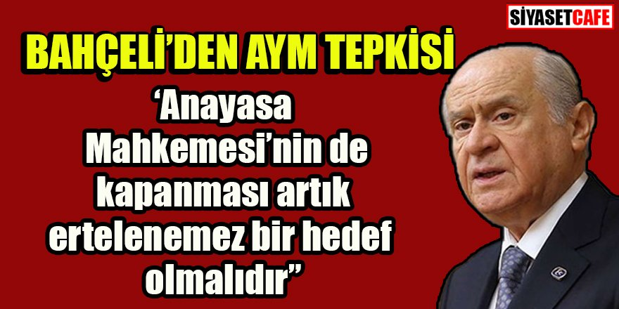 MHP lideri Bahçeli'den AYM'ye kapatma tepkisi