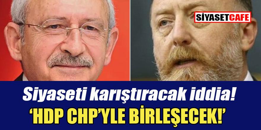 Ortalığı karıştıracak 'HDP CHP'yle birleşecek' iddiası