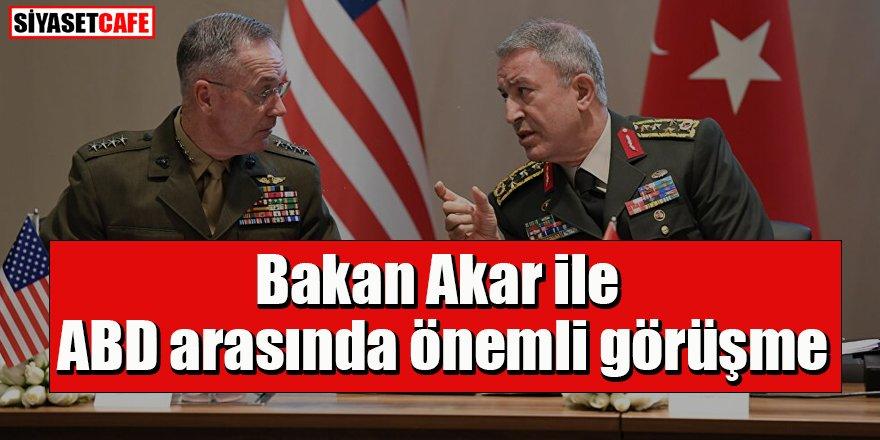 Bakan Akar ile ABD arasında önemli görüşme