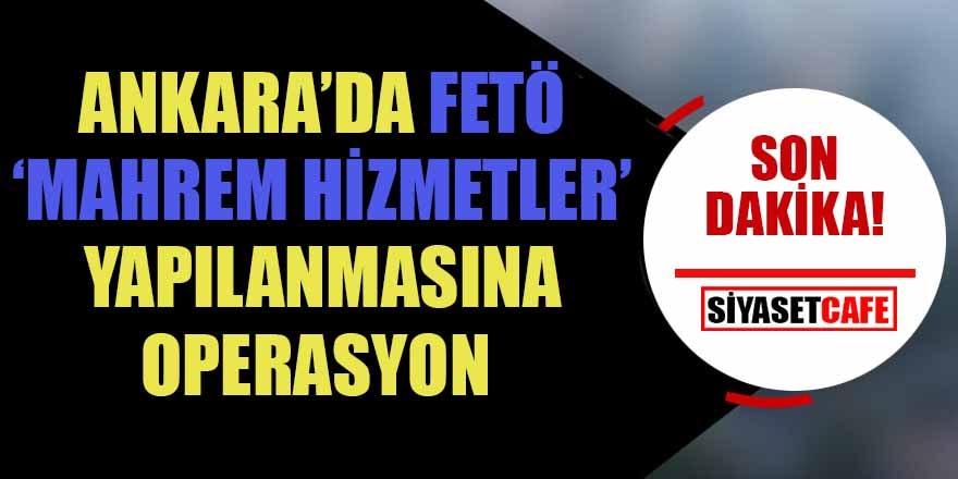 Ankara'da FETÖ 'Mahrem imamlar' yapılanmasına operasyon