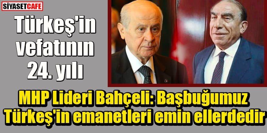 MHP Lideri Bahçeli: Başbuğumuz Türkeş'in emanetleri emin ellerdedir