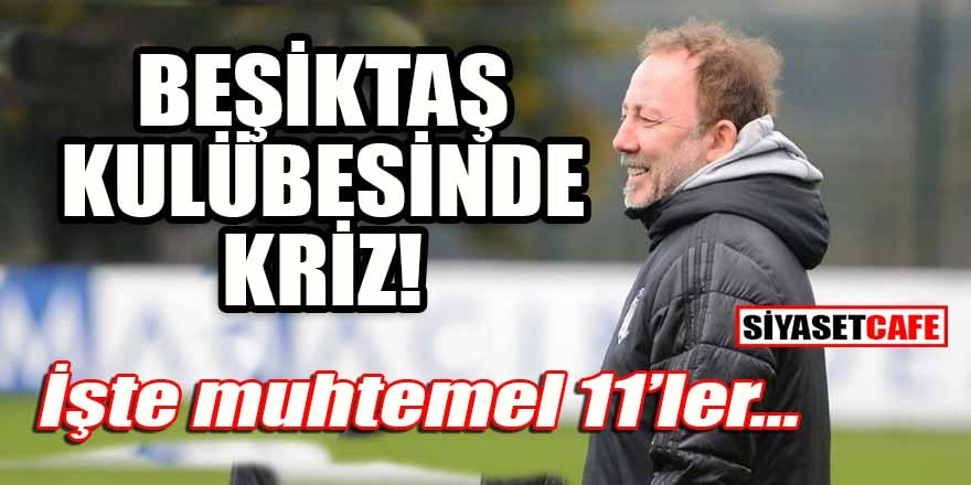 Beşiktaş kulübesinde kriz! İşte muhtemel 11'ler...
