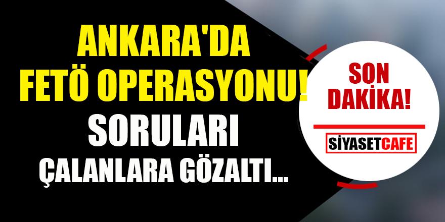 Ankara'da FETÖ operasyonu! Sınav sorularını çalmışlardı...