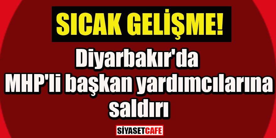 Diyarbakır'da MHP'li başkan yardımcılarına saldırı