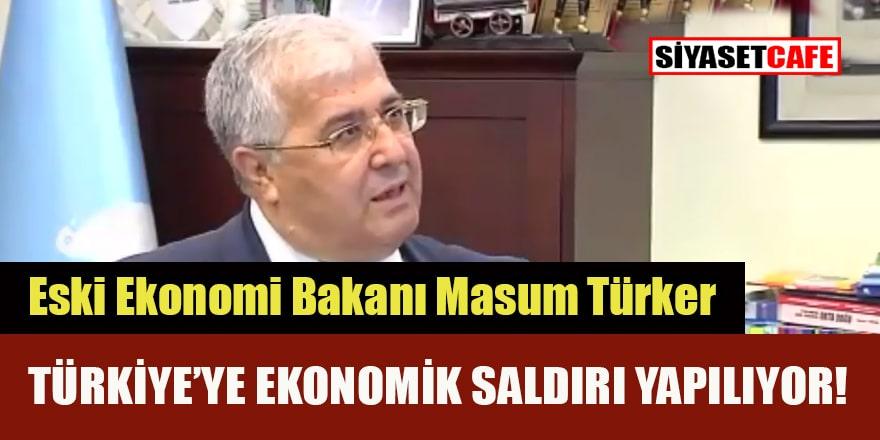 Masum Türker: Türk ekonomisine saldırı oldu