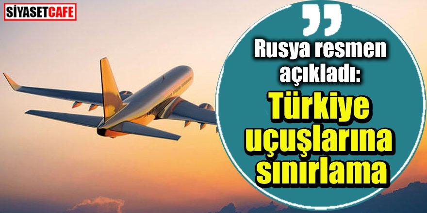 Rusya'dan açıklama: Türkiye uçuşlarına sınırlama