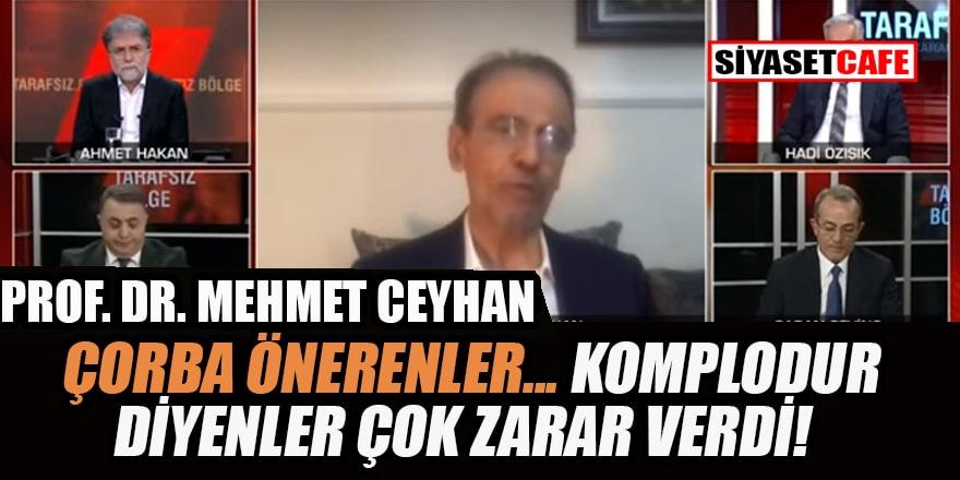 Prof. Dr. Mehmet Ceyhan: Çorba önerenler, 'salgın komplo' diyenler büyük zarar verdi!