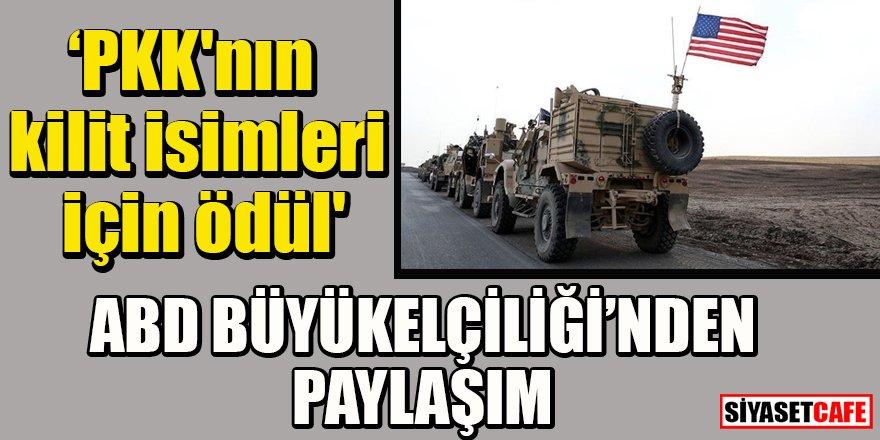 ABD Büyükelçiliğinden 'PKK'nın kilit isimleri için ödül' paylaşımı