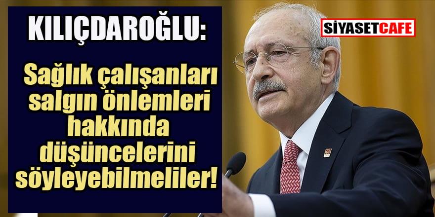 Kılıçdaroğlu: Sağlık çalışanları koronavirüs önlemleri konusunda düşüncelerini ifade etmeli