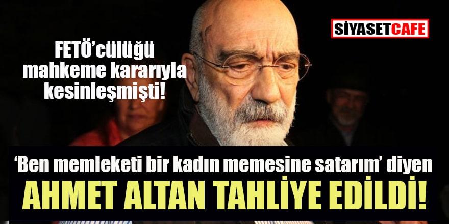 Yargıtay FETÖ'cülüğü tescilli yazar Ahmet Altan'ı tahliye etti!