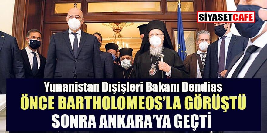 Dendias Fener Patriği Bartholomeos'la görüştü
