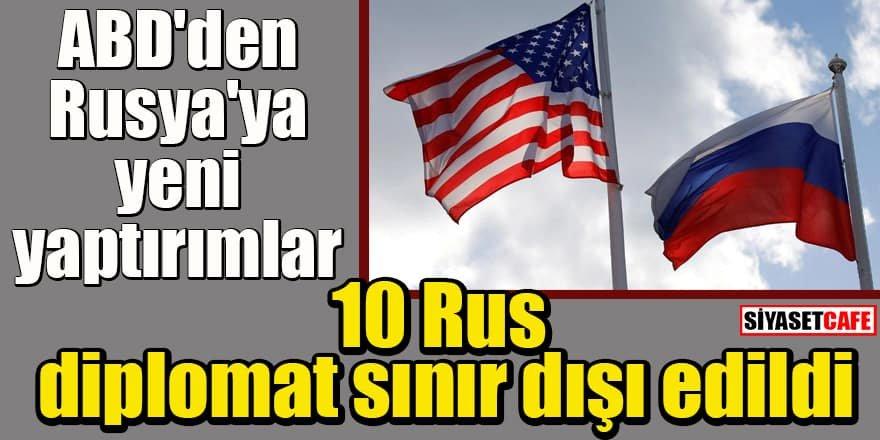 ABD'den Rusya'ya yeni yaptırımlar: 10 Rus diplomat sınır dışı edildi