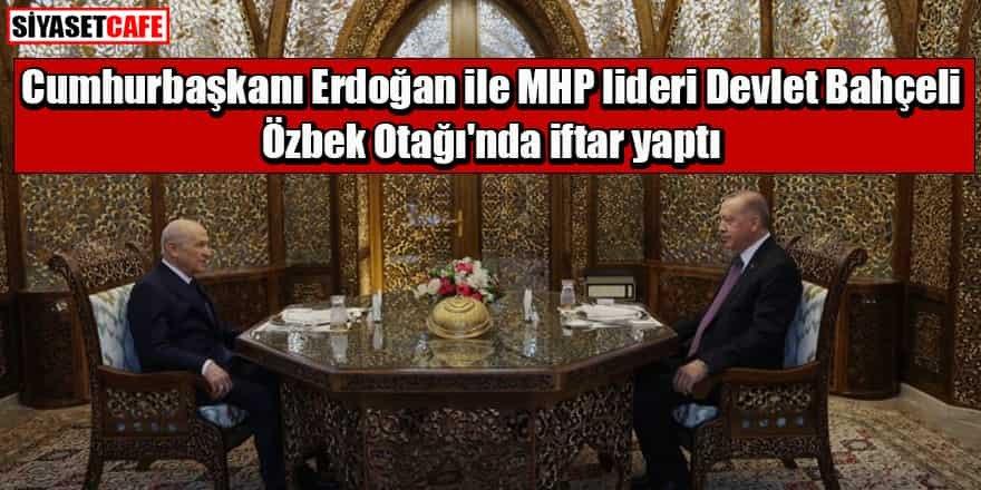 Cumhurbaşkanı Erdoğan ile MHP lideri Bahçeli iftar yaptı