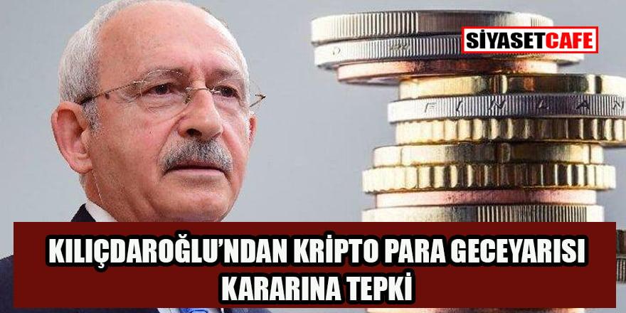 Kılıçdaroğlu'ndan 'kripto para' yönetmeliğine tepki