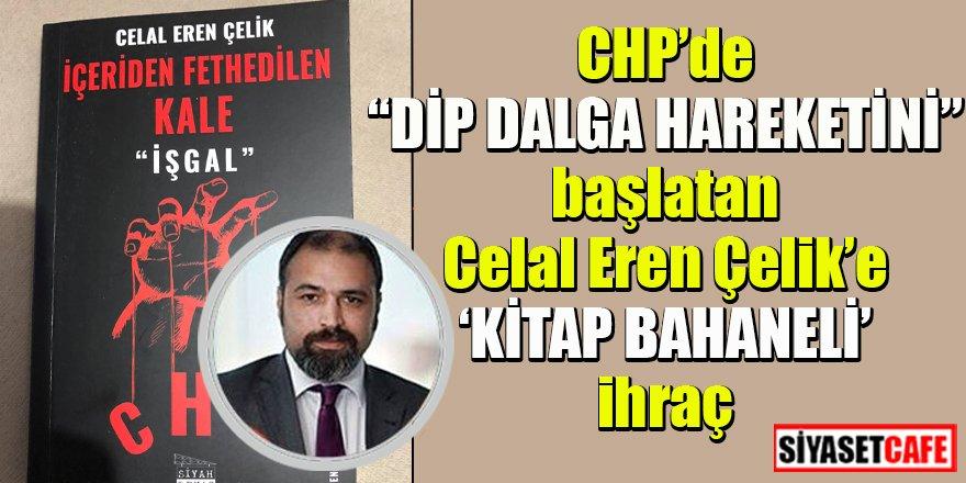 Gazeteci Celal Eren Çelik'e 'Kitap Bahanesiyle' CHP'den ihraç