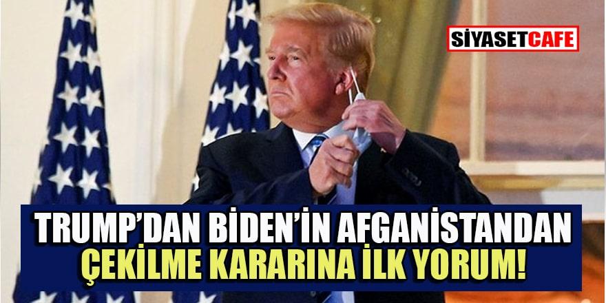 Trump'tan Biden'ın Afganistan'dan çekilme kararı hakkında ilk yorum