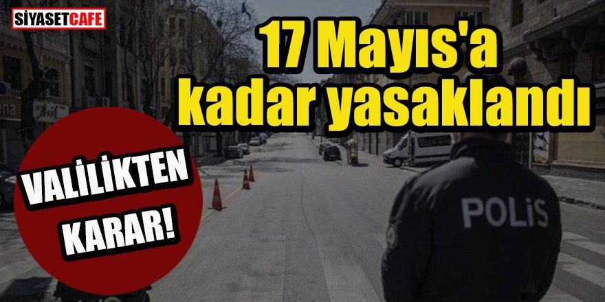 Valilikten 1 Mayıs kararı: 17 Mayıs'a kadar yasaklandı