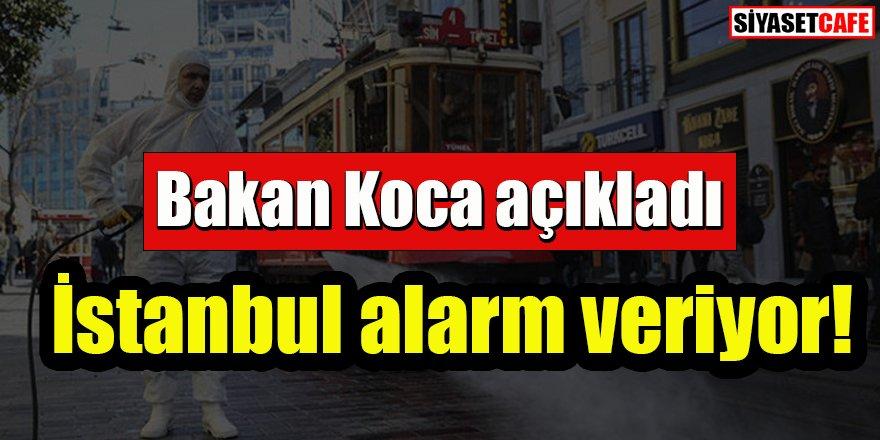 Bakan Koca açıkladı: İstanbul alarm veriyor!
