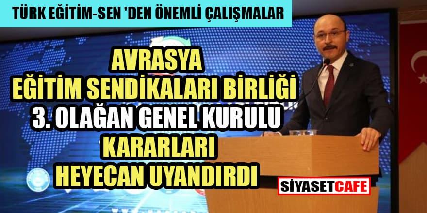 Ankara'da Uluslararası Avrasya Eğitim Sendikaları Birliği (UAESEB)'nin 3. Olağan Genel Kurulu  kararları heyecan uyandırdı