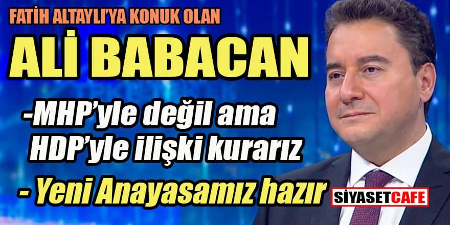Ali Babacan'dan ittifak açıklaması: MHP hariç HDP dahil ittifak kurarız!
