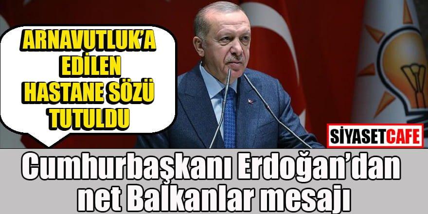 Cumhurbaşkanı Erdoğan'dan net Balkanlar mesajı!