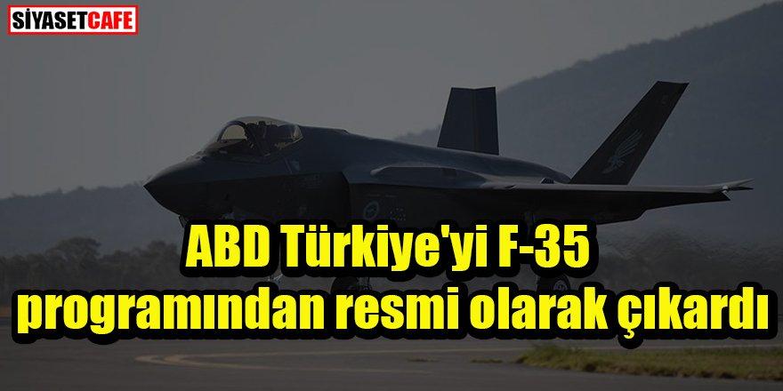 ABD Türkiye'yi F-35 programından resmi olarak çıkardı