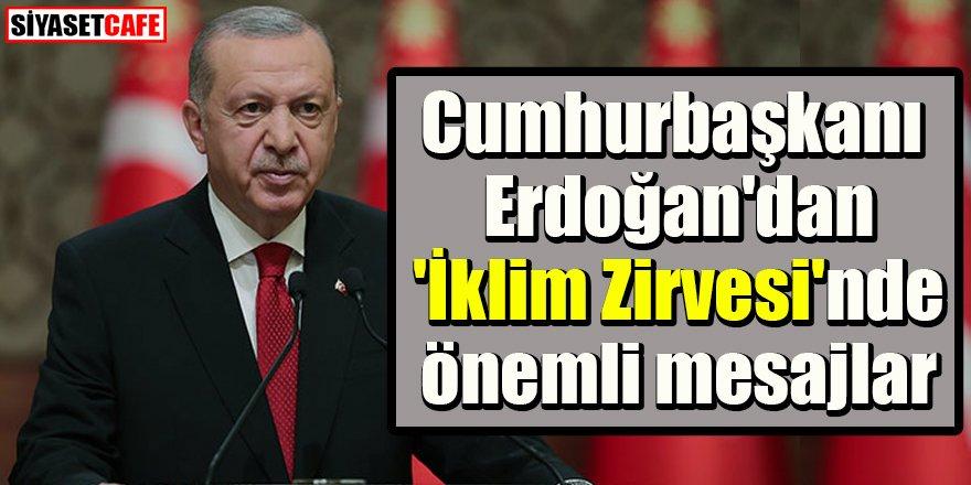 Cumhurbaşkanı Erdoğan'dan 'İklim Zirvesi'nde önemli mesajlar