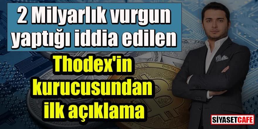 2 Milyarlık vurgun yaptığı iddia edilen Thodex'in kurucusundan ilk açıklama