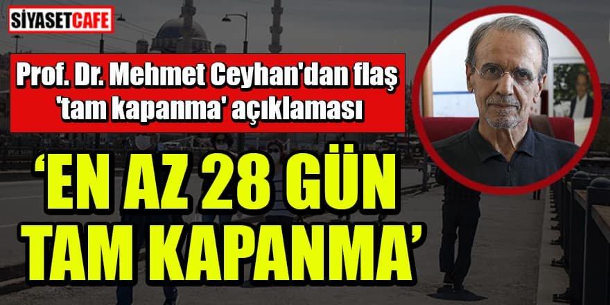 Prof. Dr. Mehmet Ceyhan'dan flaş 'tam kapanma' açıklaması