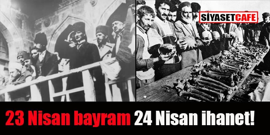 '23 Nisan özgürlük ve bağımsızlık bayramı 24 Nisan ihanet!'