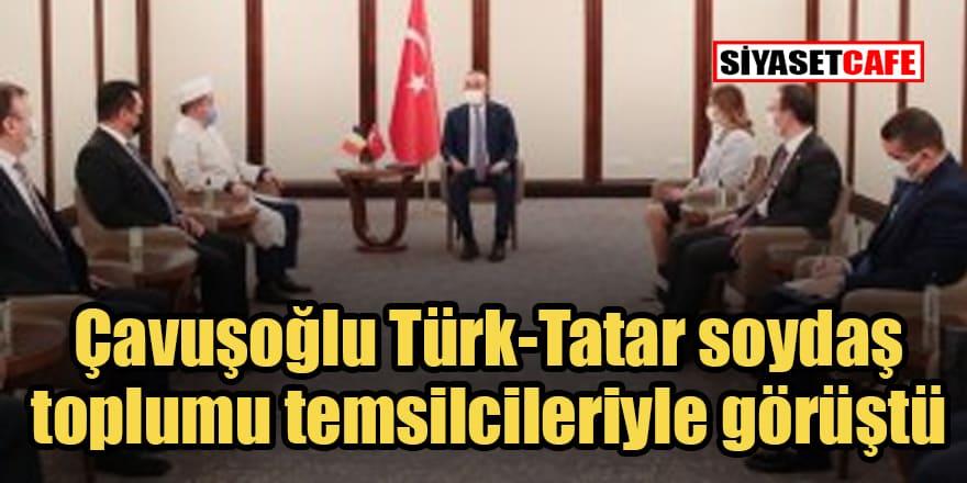 Çavuşoğlu, Türk-Tatar soydaş toplumu temsilcileriyle görüştü