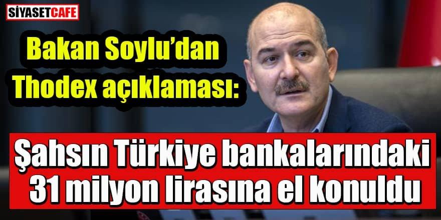 Bakan Soylu'dan Thodex açıklaması: Şahsın bankalardaki 31 milyon lirasına el konuldu