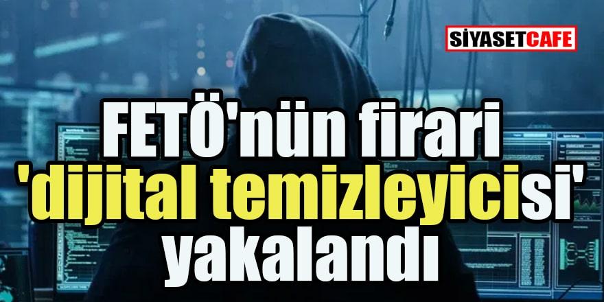 FETÖ'nün firari 'dijital temizleyicisi' yakalandı