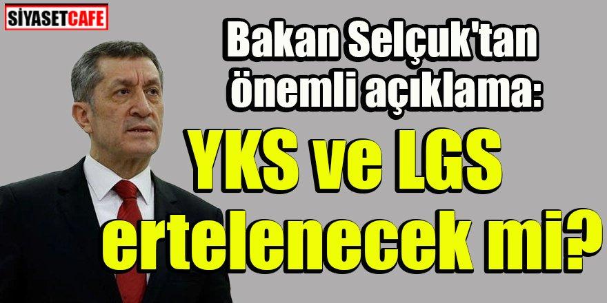 Bakan Selçuk'tan önemli açıklama: YKS ve LGS ertelenecek mi?