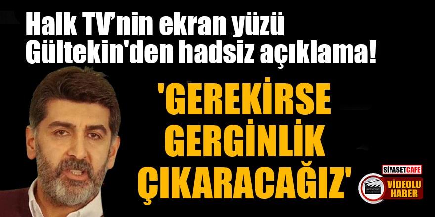 Halk TV'nin ekran yüzü Levent Gültekin'den hadsiz açıklama! 'Gerekirse gerginlik çıkaracağız'
