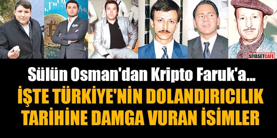 Sülün Osman'dan Kripto Faruk'a... İşte Türkiye'nin dolandırıcılık tarihine damga vuran kişiler ve yaptıkları