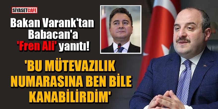 Bakan Varank'tan Babacan'a 'Fren Ali' yanıtı! 'Bu mütevazılık numarasına ben bile kanabilirdim'